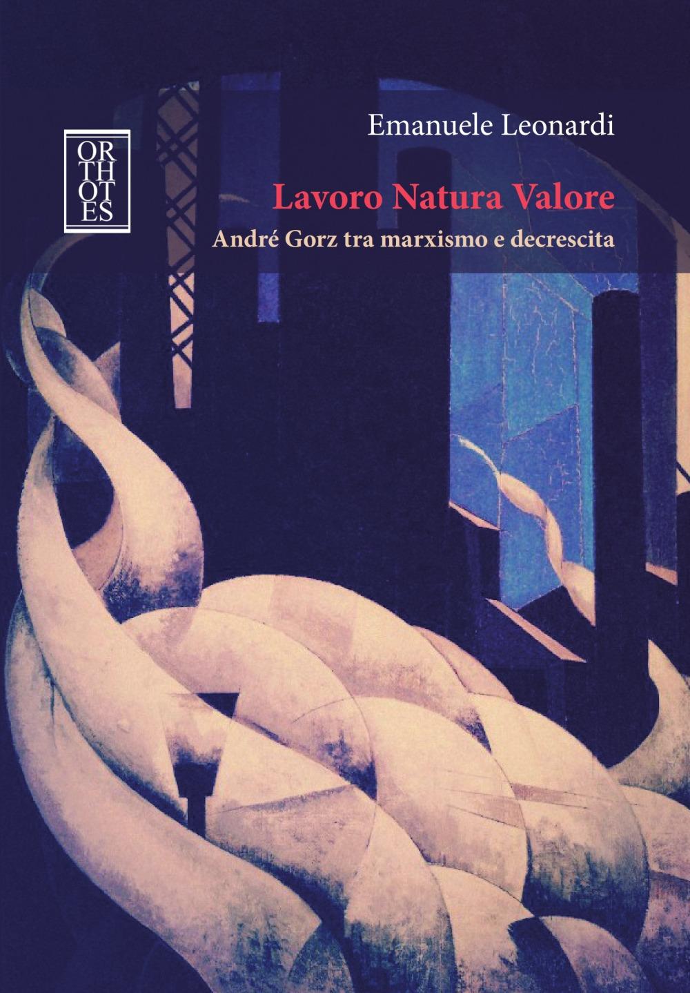 Lavoro Natura Valore. André Gorz tra marxismo e decrescita. Book Cover