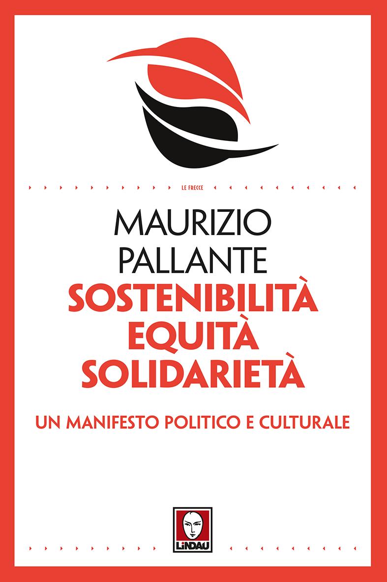 Sostenibilità, equità, solidarietà. Un manifesto politico e culturale Book Cover